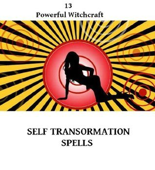 13 Self Transformation Spells (Guidebook For The New Witch) Lady Raven Avalon
