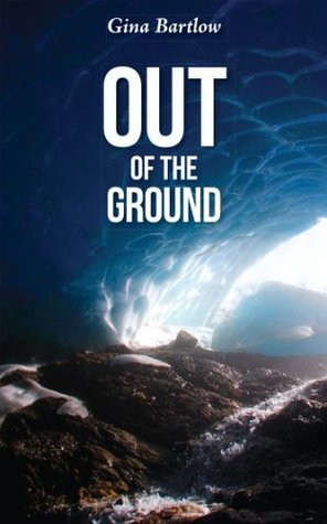 Out of the Ground  by  Gina Bartlow