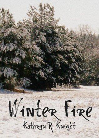 Winter Fire  by  Kathryn R. Knight