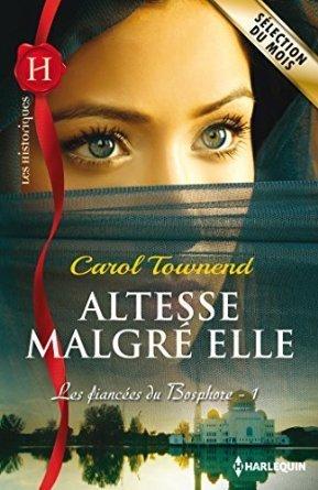 Altesse malgré elle (Les fiancées du Bosphore, #1)  by  Carol Townend