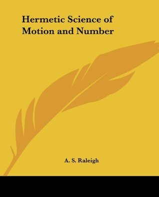 Hermetic Science of Motion and Number A.S. Raleigh