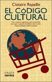 El código cultural: una manera ingeniosa para entender por qué la gente alrededor del mundo vive y compra como lo hace  by  Clotaire Rapaille