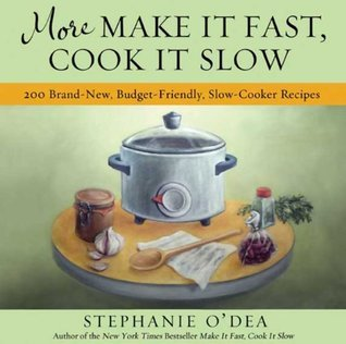 More Make It Fast, Cook It Slow: 200 Brand-New, Budget-Friendly, Slow-Cooker Recipes Stephanie ODea