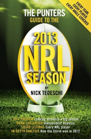 2013 Punters Guide To the NRL Season  by  Nick Tedeschi