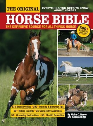 The Original Horse Bible: The Definitive Source for All Things Horse Moira C. Reeve