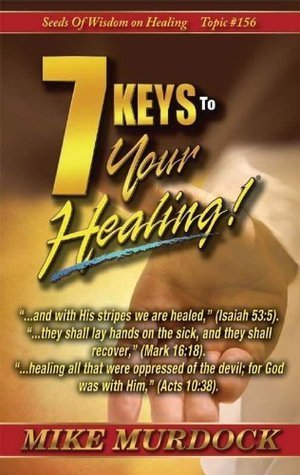 7 Keys To Your Healing  by  Mike Murdock