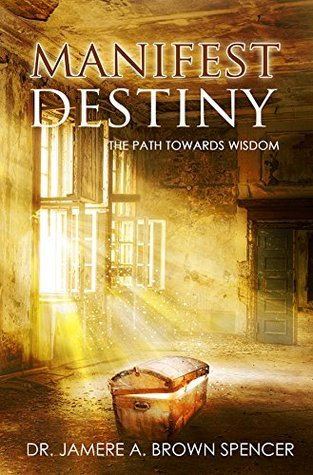 Manifest Destiny: The Path Towards Wisdom  by  Jamere Brown Spencer