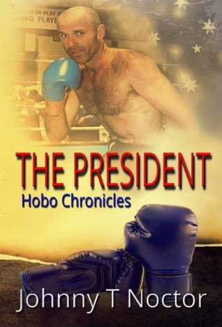 The President (The Hobo Chronicles Book 2)  by  Johnny T. Noctor