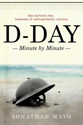 D-Day: Minute Minute by Jonathan Mayo