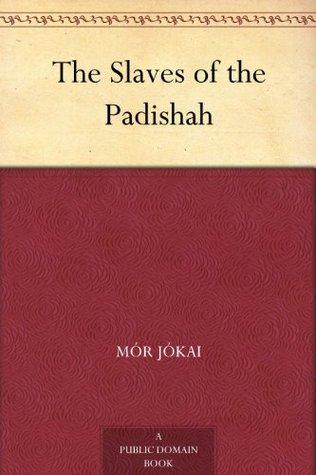 The Slaves of the Padishah  by  Mór Jókai