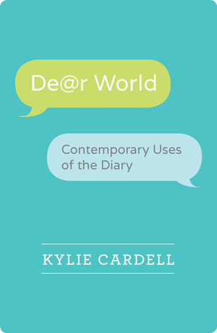 Dear World: Contemporary Uses of the Diary Kylie Cardell