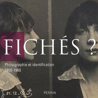 Fichés ? : Photographie et identification 1850-1960  by  Jean-Marc Berlière