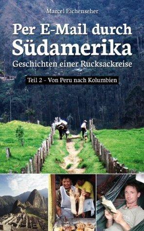 Per E-Mail durch Südamerika - Geschichten einer Rucksackreise - Teil 2 Marcel Eichenseher