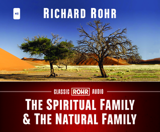 The Spiritual Family and the Natural Family Richard Rohr
