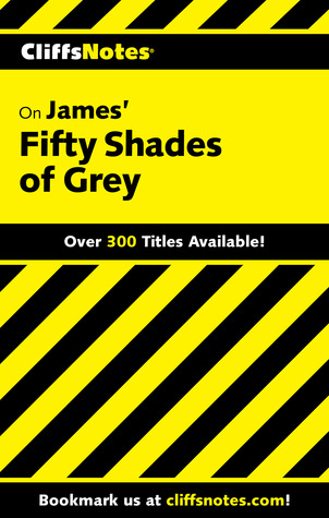 Cliffsnotes on James Fifty Shades of Grey  by  CliffsNotes