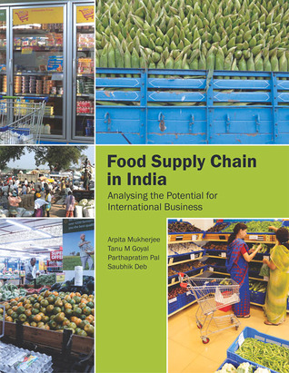 Food Supply Chain in India: Analysing the Potential for International Business  by  Saubhik Deb