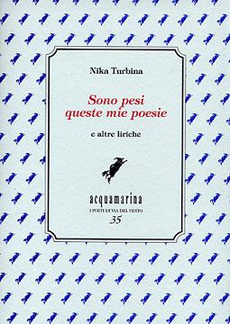 Sono pesi queste mie poesie e altre liriche Nika Turbina