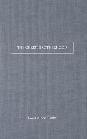 The Christ Brotherhood  by  Louis Albert Banks
