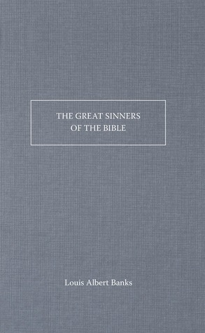 The Great Sinners of the Bible  by  Louis Albert Banks