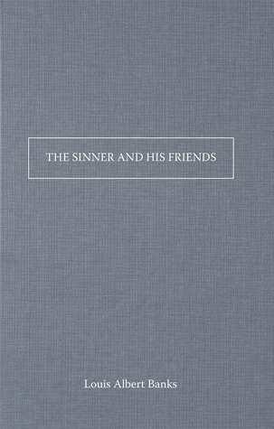 The Sinner and His Friends  by  Louis Albert Banks