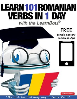 Learn 101 Romanian Verbs in 1 Day with the LearnBots®  by  Rory Ryder