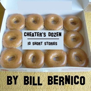 Cheaters Dozen (10 Short Stories)  by  Bill Bernico