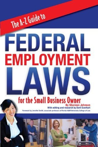The A-Z Guide to Federal Employment Laws for the Small Business Owner Berit Everhart