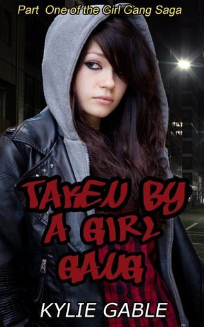 Taken  by  a Girl Gang (The Girl Gang Saga Book 1) by Kylie Gable