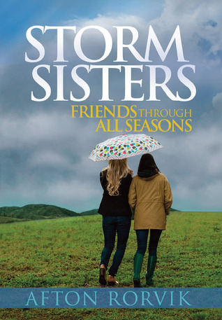 Storm Sisters: Friends Though All Seasons Afton Rorvik