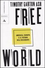 Free World: America, Europa e il futuro dellOccidente Timothy Garton Ash