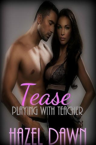Tease-Playing With Teacher  by  Hazel Dawn