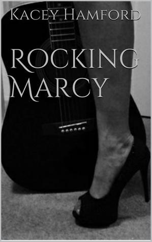 Rocking Marcy  by  Kacey Hamford
