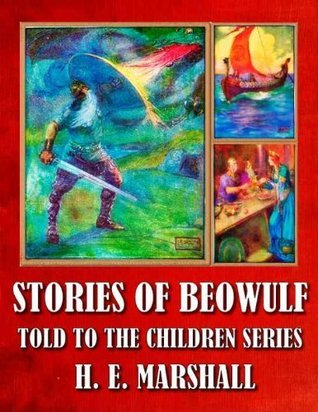 STORIES OF BEOWULF TOLD TO THE CHILDREN SERIES  by  H.E. Marshall