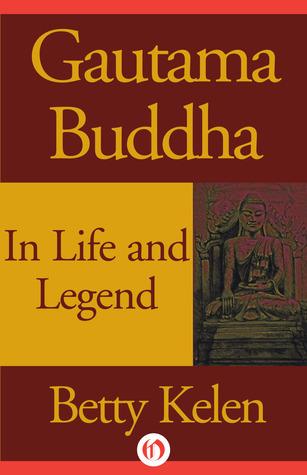 Gautama Buddha: In Life and Legend  by  Betty Kelen