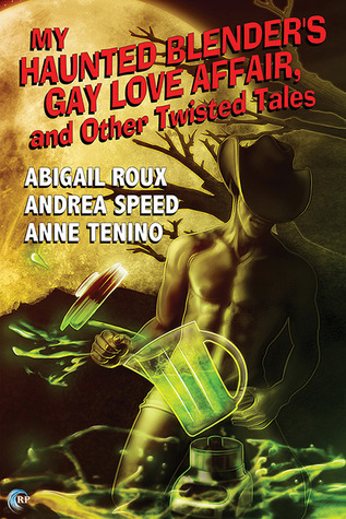My Haunted Blenders Gay Love Affair, and Other Twisted Tales  by  Abigail Roux