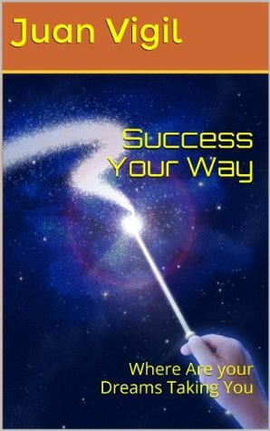 Success Your Way  by  Juan Vigil
