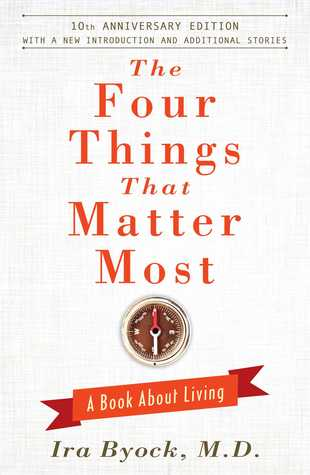 The Four Things That Matter Most - 10th Anniversary Edition: A Book About Living Ira Byock