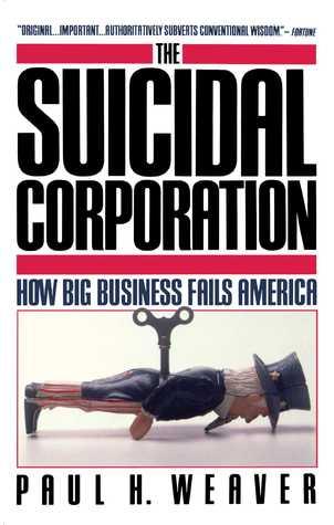 Suicidal Corporation  by  Paul H Weaver