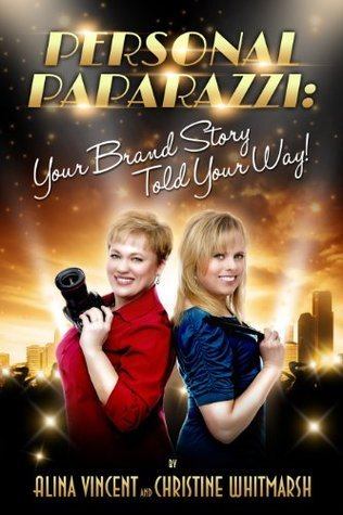Personal Paparazzi: Your Brand Story Told Your Way Alina Vincent