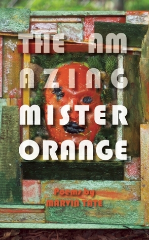 The Amazing Mister Orange: Poems  by  Marvin Tate