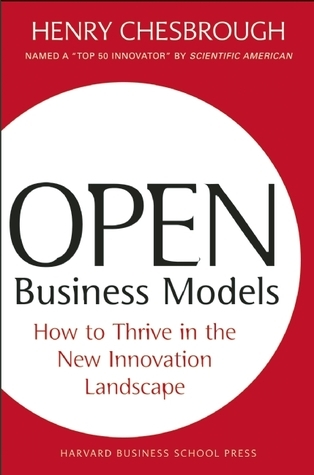 Open Business Models: How To Thrive In The New Innovation Landscape  by  Henry William Chesbrough