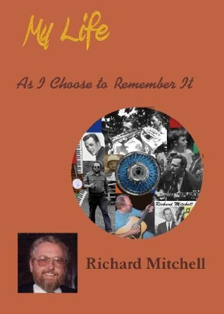 My Life As I Choose to Remember It  by  Richard Mitchell