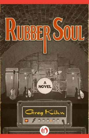 Rubber Soul: A Novel  by  Greg Kihn