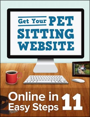 Get Your Pet Sitting Website Online In 11 Easy Steps  by  Mike Linville
