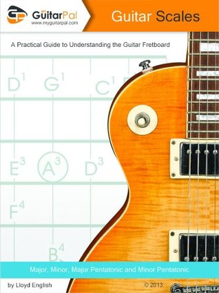 Guitar Scales: A Practical Guide to Understanding the Guitar Fretboard Lloyd English