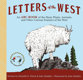 Letters of the West: An ABC Book of the Many Plants, Animals, and Other Curious Features of the West Michelle E. Walch