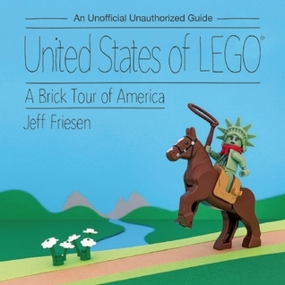 United States of LEGO®: A Brick Tour of America  by  Jeff Friesen
