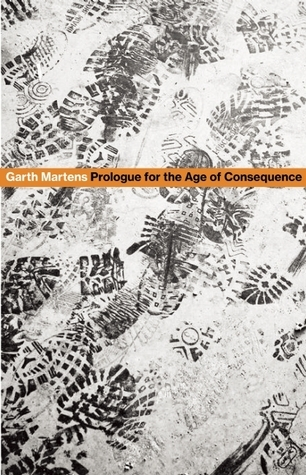 Prologue for the Age of Consequence Garth  Martens