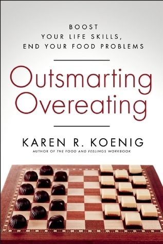 Outsmarting Overeating: Boost Your Life Skills, End Your Food Problems Karen R. Koenig