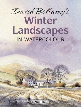 David Bellamys Winter Landscapes: in Watercolour  by  David Bellamy